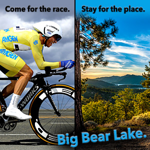 AMGEN Tour of California, Big Bear Lake Time Trial - Friday, May 19, 2017 - Come for the race. Stay for the place.