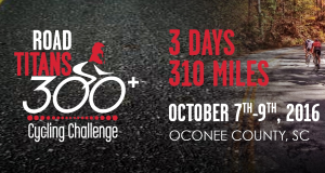 Road Titans 150/300+ Cycling Challenge - Oconee, South Carolina - October 7th-9th 2016 - Register Now!