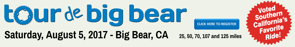 Tour De Big Bear, Big Bear Lake, CA, August 5th. 25, 25, 70, 107 and 125 miles. Register Now.