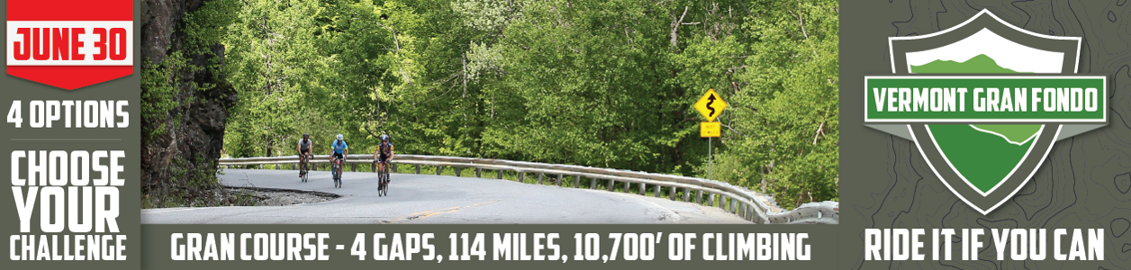 Vermont's Premier Cycling Event, the Vermont Gran Fondo, June 30th - Register NOW!